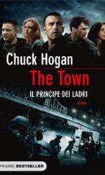 The Town � Il principe dei ladri, il libro - Il libro di Chuck Hogan