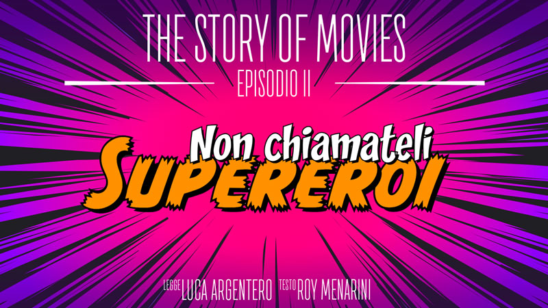 The Story of Movies - Episodio 2: Non chiamateli supereroi