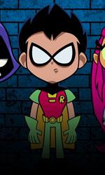 -  Dall'articolo: Teen Titans Go!, un film che intrattiene, diverte e... insegna.