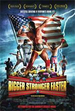 Locandina Bigger, Stronger, Faster