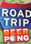 Road Trip II: Beer Pong