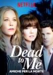 Amiche per la morte - Dead to Me